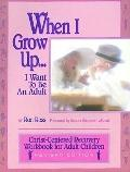 When I Grow up I Want to Be an Adult: Christ-Centered Recovery Workbook for Adult Children