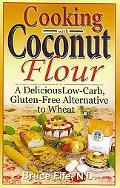 Cooking With Coconut Flour A Delicious Low-carb, Gluten-free Alternative to Wheat