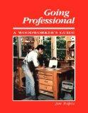 Going Professional: A Woodworkers Guide