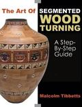 Art Of Segmented Woodturning A Step-by-Step Guide