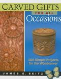 Carved Gifts for All Occasions 100 Simple Projects for the Woodcarver
