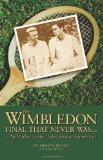 The Wimbledon Final That Never Was . . .: And Other Tennis Tales from a By-Gone Era