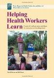 Helping Health Workers Learn A Book of Methods, AIDS, and Ideas for Instructors at the Village Level