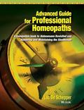 Advanced Guide for Professional Homeopaths : A Companion Book to Hahnemann Revisited and Ach...