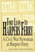 Fort Lyon to Harpers Ferry: On the Border of North and South with Rambling Jour, a Civil War...