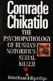 Comrade Chikatilo: The Psychopathology of Russia's Notorious Serial Killer - Mikhail Krivitc...
