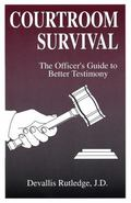 Courtroom Survival The Officer's Guide to Better Testimony