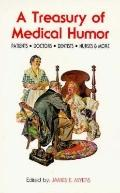 A Treasury of Medical Humor; Doctors, Hospitals, Dentists, Nurses, Patients, Early American ...