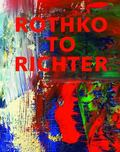 Rothko to Richter : Mark-Making in Abstract Painting from the Collection of Preston H. Haskell
