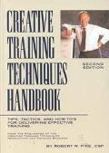 Creative Training Techniques Handbook Tips, Tactics, and How-To's for Delivering Effective T...