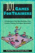 101 Games for Trainers A Collection of the Best Activities from Creative Training Techniques...