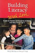 Building Literacy With Love A Guide for Teachers and Caregivers of Children Birth Through Age 5