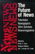 Future of News Television-Newspapers-Wire Services-Newsmagazines
