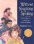 Without Spanking or Spoiling A Practical Approach to Toddler and Preschool Guidance