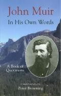 John Muir in His Own Words A Book of Quotations