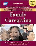 American Cancer Society Complete Guide to Family Caregiving