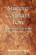 Sincere and Constant Love An Introduction to the Work of Margaret Fell