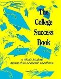 College Success Book A Whole-Student Approach to Academic Excellence