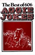 Best of Six Hundred and Six Aggie Jokes: A Collection of the Best of Six Volumes of Aggie Jo...