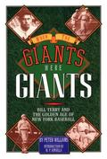 When the Giants Were Giants: Bill Terry and the Golden Age of New York Baseball - Peter Will...