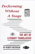 Performing Without a Stage The Art of Literary Translation