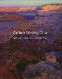 Arthur Wesley Dow, 1857-1922: His Art and His Influence