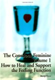 The Conscious Feminine: How to Heal and Support the Feeling Function v. 1