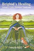 Brighid's Healing Irelands Celtic Medicine Tradition