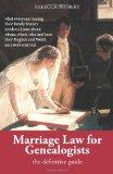 Marriage Law for Genealogists: The Definitive Guide ...what everyone tracing their family hi...