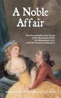 A Noble Affair: The Remarkable True Story of the Runaway Wife, the Bigamous Earl, and the Fa...