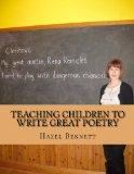 Teaching Children to Write Great Poetry: A practical guide for getting kids' creative juices...