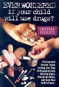 Ever Wondered If Your Child Will Use Drugs The Essential Parents' Guide on Drug Use How to R...