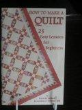 How to Make a Quilt Twenty-Five Easy Lessons for Beginners