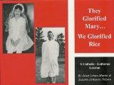 They Glorified Mary...We Glorified Rice A Catholic-Lutheran Lexicon