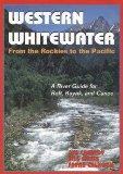 Western Whitewater from the Rockies to the Pacific: A River Guide for Raft, Kayak, and Canoe
