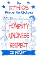 Ethics Primer for Children, Honesty, Kindness and Respect A Catalyst to Discussion