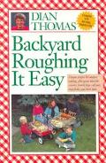 Backyard Roughing It Easy Unique Recipes for Outdoor Cooking, Plus Great Ideas for Creative ...