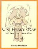 The Friar's Map of Ancient America 1360 AD: The Story of Nicholas of Lynn and the Franciscan...