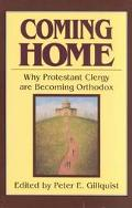 Coming Home Why Protestant Clergy Are Becoming Orthodox