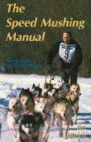 Speed Mushing Manual How to Train Racing Sled Dogs