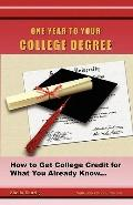 One Year to Your College Degree : How to Get College Credit for What You Already Know