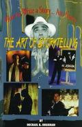 How to Write a Story...Any Story The Art of Storytelling  A Directed Approach to Writing Gre...