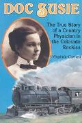 Doc Susie The True Story of a Country Physician in the Colorado Rockies