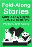 Fold-Along Stories : Quick & Easy Origami Tales For Beginners