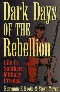 Dark Days of the Rebellion: Life in Southern Military Prisons