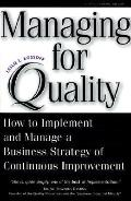 Managing for Quality: How to Implement and Manage a Business Strategy of Continuous Improvem...
