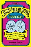 Creative Problem Solver's Toolbox A Complete Course in the Art of Creating Solutions to Prob...