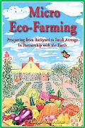 Micro Eco-Farming Prospering on Small Acreage in Partnership With the Earth