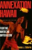 Annexation Hawaii Fighting American Imperialism