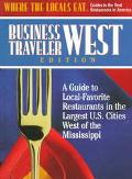 Where the Locals Eat Business Traveler West Edition: A Guide to Local-Favorite Restaurants i...